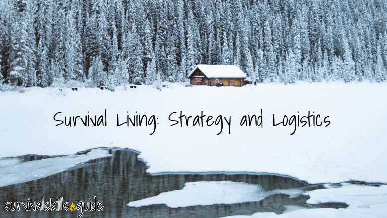 Survival Living strategy and logistics to live off the land